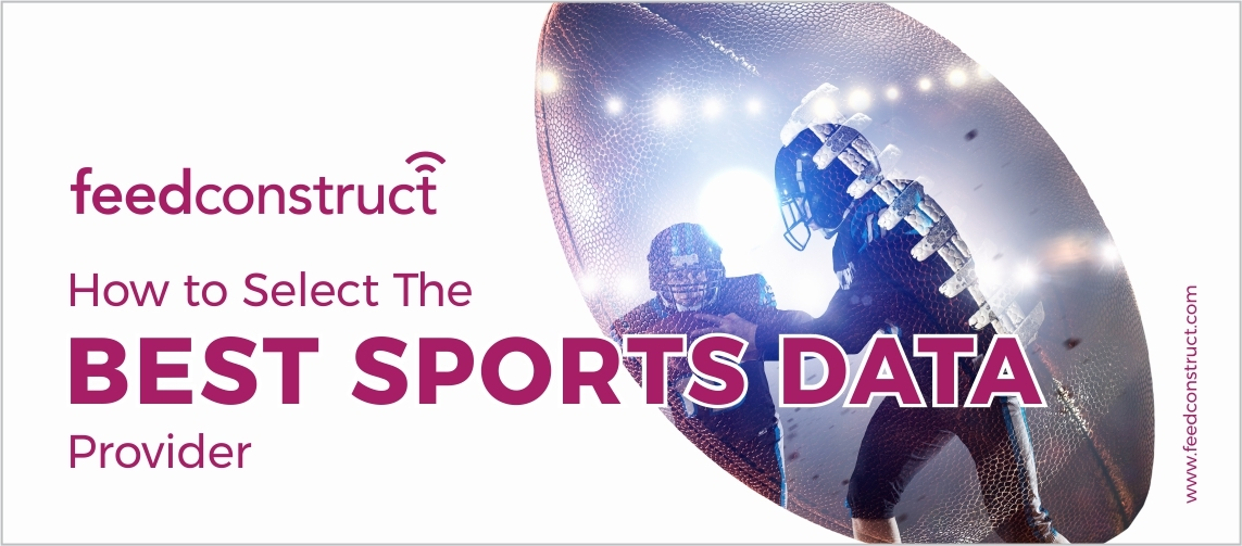 FeedConstruct's Guide To Selecting The Best Sports Data Provider